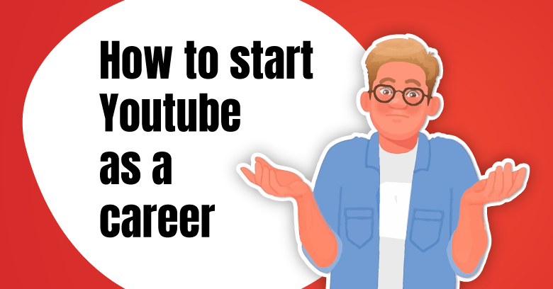 How to Start YouTube as a Career in 2021(Beginners Guide)
