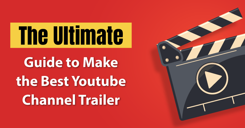 The Ultimate Guide to Make The Best Youtube Channel Trailer