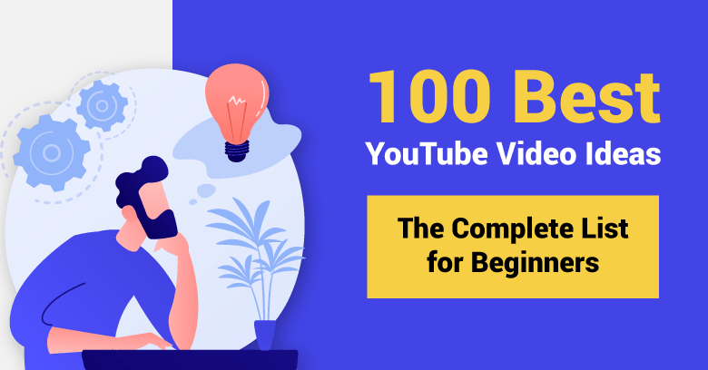 100 Best YouTube Video Ideas: The Complete List for Beginners