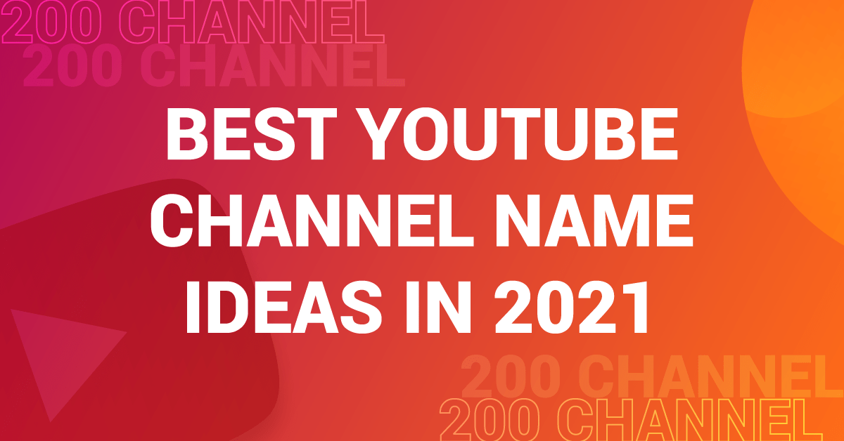 200 BEST YOUTUBE CHANNEL NAME IDEAS IN 2021