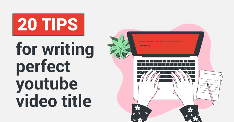 How To Write The Perfect YouTube Video Title To Get More Views (20 Tips, Example & Free Templates)